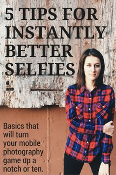 5 tips for instantly better selfies - mobile photography