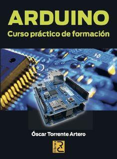 Arduino: curso práctico de formación / Óscar Torrente Artero. 2013.