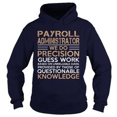 PAYROLL ADMINISTRATOR WE DO PRECISION T Shirts, Hoodies. Check price ==► https://www.sunfrog.com/LifeStyle/PAYROLL-ADMINISTRATOR--WE-DO-PRECISION-Navy-Blue-Hoodie.html?41382