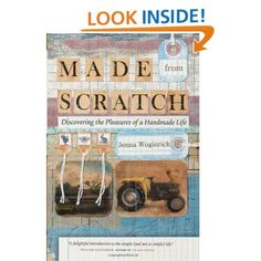 Amazon.com: Made from Scratch: Discovering the Pleasures of a Handmade Life: Jenna Woginrich: Books