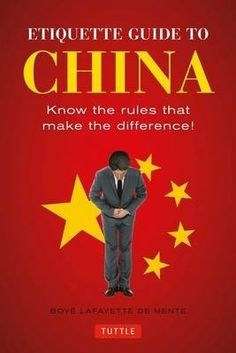 """Read """"Etiquette Guide to China Know the Rules that Make the Difference!"""" by Boye Lafayette De Mente available from Rakuten Kobo. This essential guide to Chinese etiquette will make embarrassing social blunders a thing of the past!"""