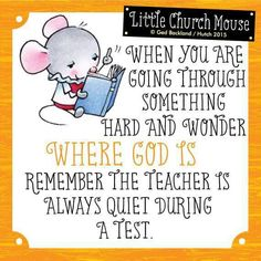 ✝ When you are going through something hard and wonder Where God Is remember the teacher is always quiet during a test.Little Church Mouse 26 June 2015 ✝ Spiritual Quotes, Positive Quotes, Motivational Quotes, Inspirational Quotes, Faith Quotes, Bible Quotes, Bible Verses, Scriptures, Cristiano