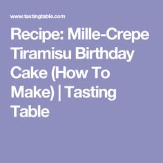 Recipe: Mille-Crepe Tiramisu Birthday Cake (How To Make) | Tasting Table