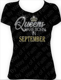 Check out this item in my Etsy shop https://www.etsy.com/listing/523893156/queens-are-born-in-september-bling