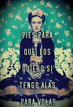 Spanish Lesson:Pies para que los quiero si tengo alas para volar.What is the use of feet if I have wings to fly