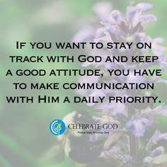 If you want to stay on track with God and keep a good attitude, you have to make communication with Him a daily priority.