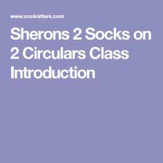 Sherons 2 Socks on 2 Circulars Class Introduction