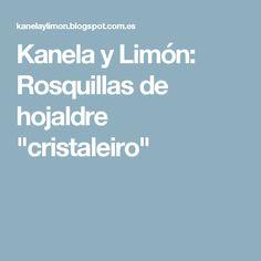 """Kanela y Limón: Rosquillas de hojaldre """"cristaleiro"""""""