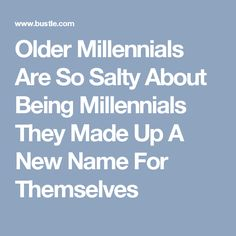 Older Millennials Are So Salty About Being Millennials They Made Up A New Name For Themselves