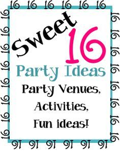 Sweet 16 party venues, activities and fun ideas for girls Sweet sixteen parties - http://birthdaypartyideas4kids.com/sweet-16-ideas.html
