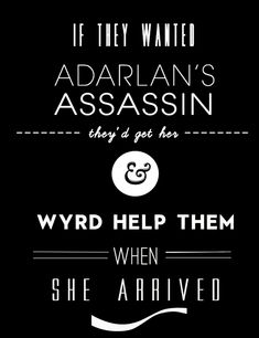 """If they wanted Adarlan's Assassin, they'd get her. And Wyrd help them when she arrived."" ~ THRONE OF GLASS"