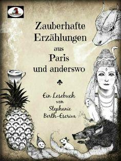 Zauberhafte Erzählungen aus Paris und anderswo: Ein Lesebuch von Stephanie Berth-Escriva von Stephanie Berth-Escriva, http://www.amazon.de/dp/B00J3ZOGZI/ref=cm_sw_r_pi_dp_aglltb1NXQP52