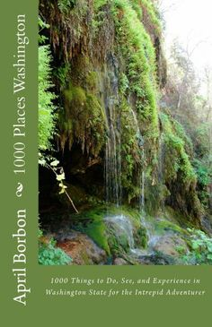 1000 Places Washington: 1000 Things to Do, See, and Experience in Washington State for the Intrepid Adventurer by April Borbon, http://www.amazon.com/dp/B009JU3LC6/ref=cm_sw_r_pi_dp_Wnwisb159HVVG