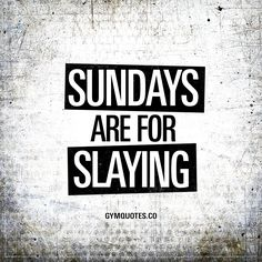 """Sundays are for slaying."" You can choose to rest on Sundays or you can choose to slay on Sundays. We think that Sundays are for slaying! www.gymquotes.co #motivation #workout"