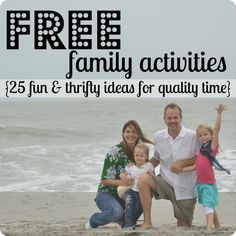 FREE family activities--25 fun & thrifty ideas for spending quality time with your kids. These are great!