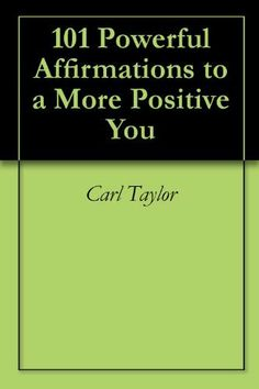 101 Powerful Affirmations to a More Positive You by Carl Taylor. $1.18. 12 pages. You know what affirmations are... but what should you say?Here's 101 affirmations that will make you more positive and you can use as is or as the basis of creating your own.                            Show more                               Show less