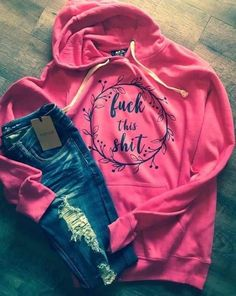 Fuck this Shit super girly hoodie. No offense Profanity. Bear Hoodie, Sweater Hoodie, Funny Hoodies, Funny Shirts, Graphic Sweaters, Graphic Sweatshirt, Funny Graphic Tees, Cute Shirts, Fashion Boutique