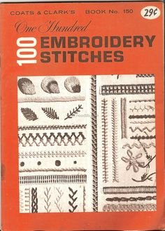 100 Embroidery Stitches by Coats & Clarks...I just love that at one time is was  29 cents!!!