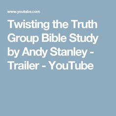Twisting the truth group bible study by andy stanley trailer