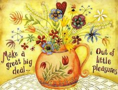 Small pleasures quote via Carol's Country Sunshine on Facebook