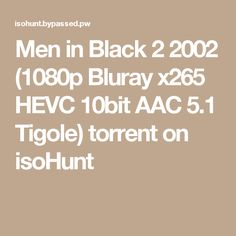 Men in Black 2 2002 (1080p Bluray x265 HEVC 10bit AAC 5.1 Tigole) torrent on isoHunt