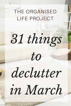 31 things to declutter in March #organizationideas