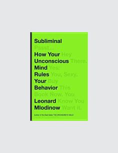 """""""Subliminal: How Your Unconscious Mind Rules Your Behavior"""" by Leonard Mlodinow. Source : www.google.com"""