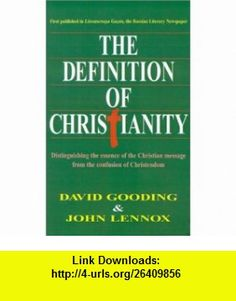 The Definition of Christianity (9781882701421) David W. Gooding, John C. Lennox , ISBN-10: 1882701429  , ISBN-13: 978-1882701421 ,  , tutorials , pdf , ebook , torrent , downloads , rapidshare , filesonic , hotfile , megaupload , fileserve