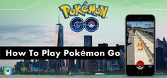How To Play Pokémon Go – A Complete Beginner's Guide