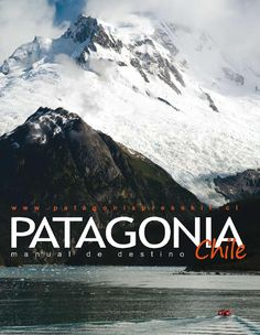 Patagonia chile manual de destino by Javier Bustamante - issuu