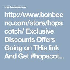 http://www.bonbeeno.com/store/hopscotch/  Exclusive Discounts Offers Going on THis link And Get #hopscotchCoupons #hopscotchdiscount #Bonbeeno