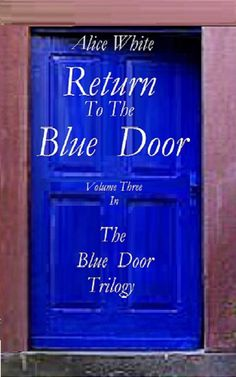 Return To The Blue Door. Third in The Blue Door Trilogy. http://www.amazon.com/dp/B00EFZHXGA Katie and her beau are shocked to discover that they, once again, must face the Blue Door. Strange times lie ahead, as wrongs are righted, ghosts are laid to rest and a family member is acting very strangely...