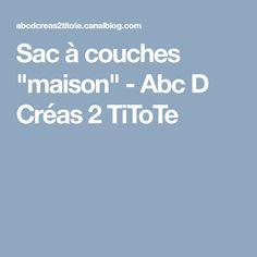 """Sac à couches """"maison"""" - Abc D Créas 2 TiToTe"""