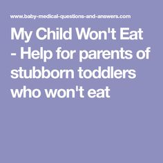My Child Won't Eat - Help for parents of stubborn toddlers who won't eat