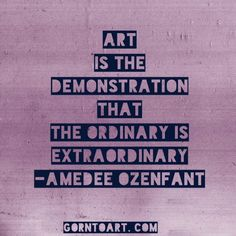 #Art is the demonstration that the ordinary is extraordinary.