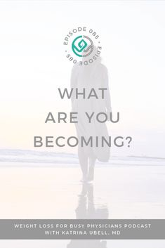 What Are You Becoming? // Katrina Ubell MD #Weight Loss for Busy Physicians -- #mindset #summerweight #selflove #discovery #trueself Learning To Love Yourself, Learn To Love, Sailboat, Vulnerability, Personal Development, Good News, Self Love, Work Hard, Discovery