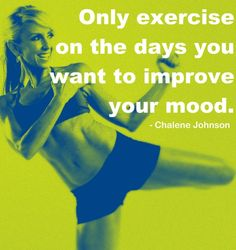 Only exercise on the days you want to improve your mood.
