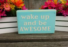 Wake Up And Be Awesome ~ Be Awesome Home Decor ~ Inspirational Home Decor…