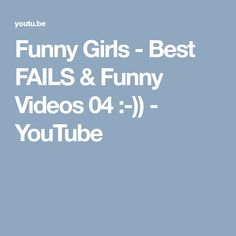 Funny Girls -  Best FAILS & Funny Videos 04 :-)) - YouTube