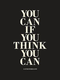 You can if you think you can. | Flickr - Photo Sharing! #quotes #inspiration