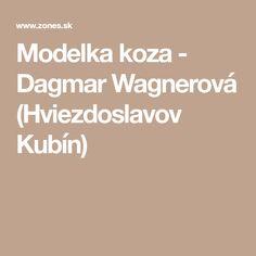 Modelka koza - Dagmar Wagnerová (Hviezdoslavov Kubín) Model, Models, Modeling, Mockup, Pattern