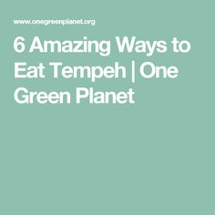 6 Amazing Ways to Eat Tempeh | One Green Planet