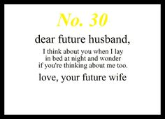 Love Notes To My Future Husband Dear Future Husband, I think about you when I lay in bed at night and wonder if you& thinking about me too. Love, Your Future Wife Future Husband Quotes, Future Boyfriend Quotes, Dear Future Husband, Boyfriend Rules, Boyfriend Advice, Just In Case, Just For You, Godly Relationship, Christ