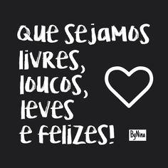 """Que sejamos livres, loucos, leves e felizes."" ByNina #mantra #liberdade #loucura #leveza #felicidade #bynina #instabynin"