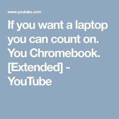 If you want a laptop you can count on. You Chromebook. [Extended] - YouTube