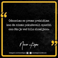 """""""Odnosimo se prema prekidima kao da nismo pokušavali spasiti ono što je već bilo slomljeno."""" - Neven Kapov ______________ #prijateljstvo #ljubav #ljubavi #volimstosevolimo #veza #volimte #decko #cura #citat #citati #proza #tekst #tekstovi #mojesve #hrvatska #zagreb #split #bosnaihercegovina #zenica #tuzla #mostar #sarajevo #srbija #beograd #novisad #balkan #nevenkapov #like4like by nevenkapov"""