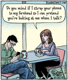 ...has it finally come to this? Last week I saw two young people out on a date looking at their phones while eating dinner.