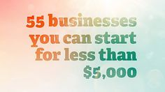 You can start any of these home based businesses for less than $5,000. Love #'s 13, 35, 41, & 49!