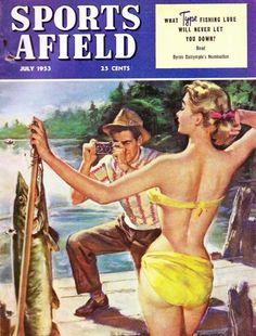This cover painting for the July 1953 Field and Stream magazine got them in a lot of hot water.what I love is that it looks like he is taking a picture of the fish and not her :) Fishing Girls, Gone Fishing, Fishing Tackle, Fishing Stuff, Fishing Rod, Fishing Bobbers, Fishing Photos, Fishing Humor, Trout Fishing