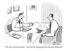 """Premium Giclee Print: """"I'm not a miracle worker. I can't do the surgery for less than four thou…"""" - New Yorker Cartoon by Leo Cullum : Give And Take, New Yorker Cartoons, Kindergarten Math Worksheets, Surgery, Giclee Print, Leo, Design Ideas, Drawing, Projects"""